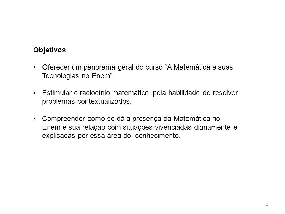 Objetivos Oferecer um panorama geral do curso A Matemática e suas Tecnologias no Enem.