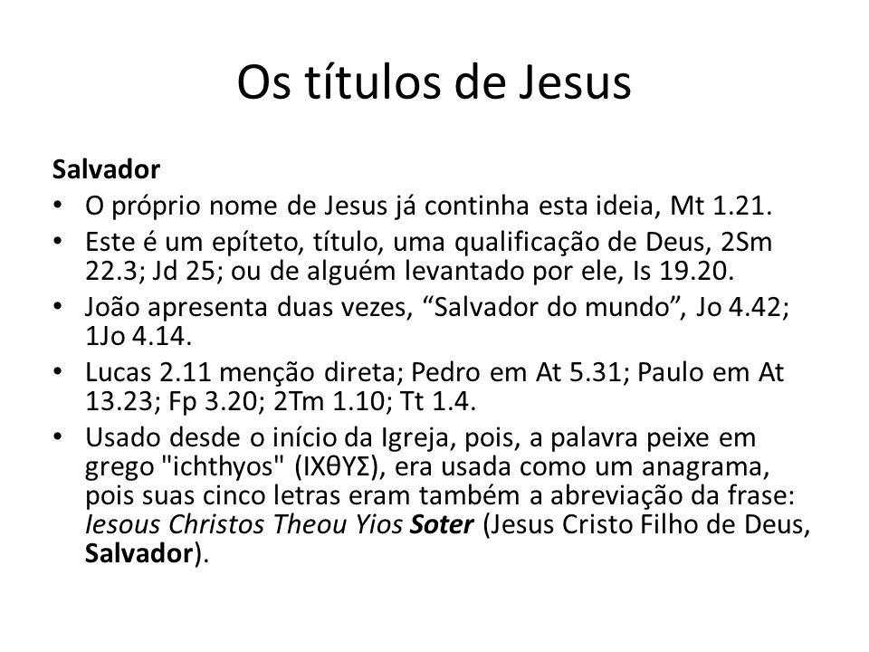 Os títulos de Jesus Salvador O próprio nome de Jesus já continha esta ideia, Mt 1.21.