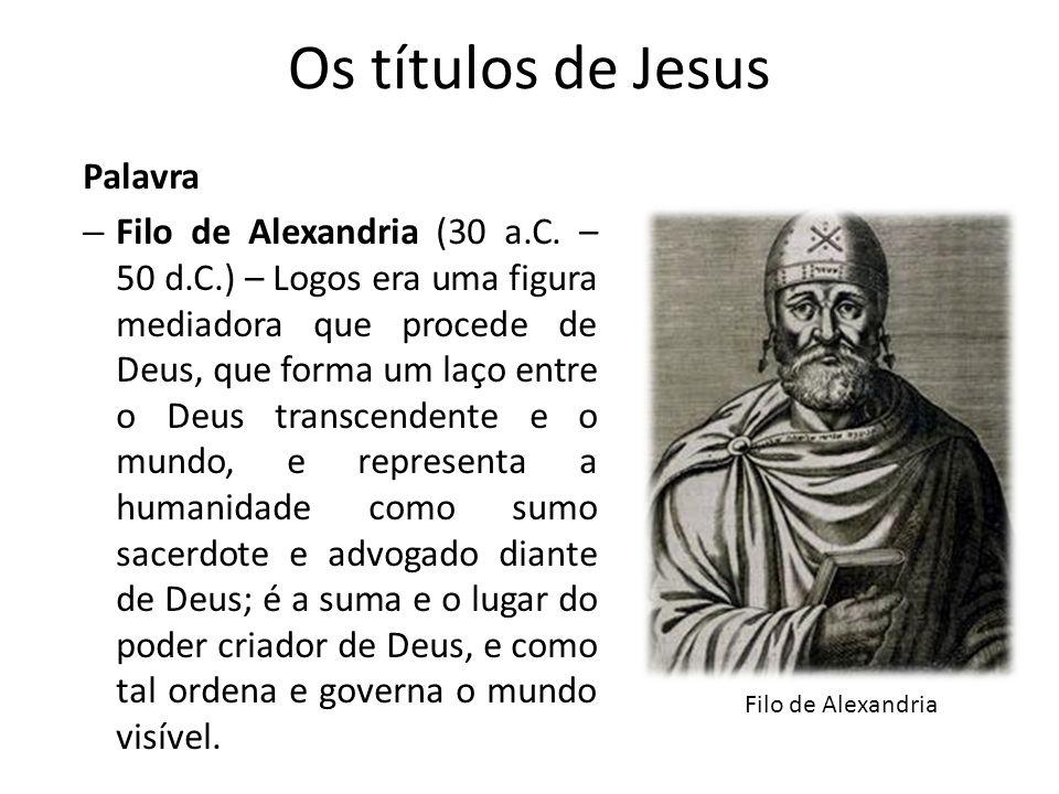 Os títulos de Jesus Palavra – Filo de Alexandria (30 a.C.