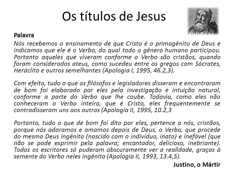 Os títulos de Jesus Palavra Nós recebemos o ensinamento de que Cristo é o primogênito de Deus e indicamos que ele é o Verbo, do qual todo o gênero humano participou.
