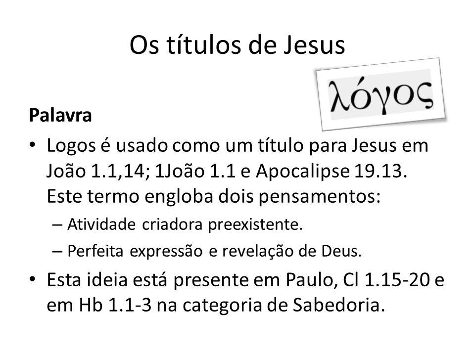 Os títulos de Jesus Palavra Logos é usado como um título para Jesus em João 1.1,14; 1João 1.1 e Apocalipse 19.13.