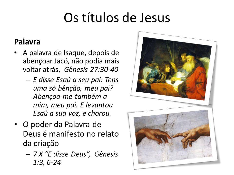 Os títulos de Jesus Palavra A palavra de Isaque, depois de abençoar Jacó, não podia mais voltar atrás, Gênesis 27:30-40 – E disse Esaú a seu pai: Tens uma só bênção, meu pai.