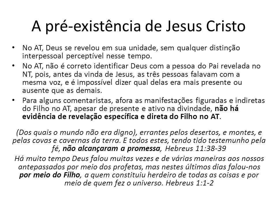 A pré-existência de Jesus Cristo No AT, Deus se revelou em sua unidade, sem qualquer distinção interpessoal perceptível nesse tempo.