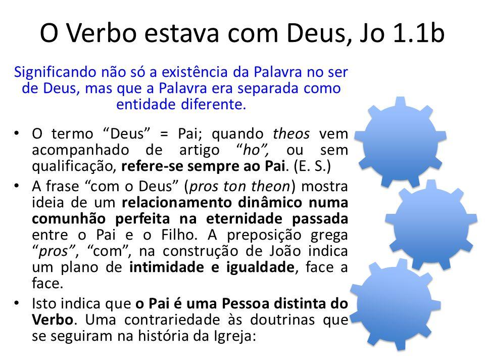 O Verbo estava com Deus, Jo 1.1b Significando não só a existência da Palavra no ser de Deus, mas que a Palavra era separada como entidade diferente.