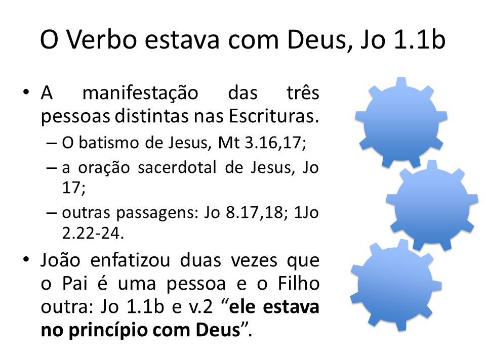 O Verbo estava com Deus, Jo 1.1b A manifestação das três pessoas distintas nas Escrituras.