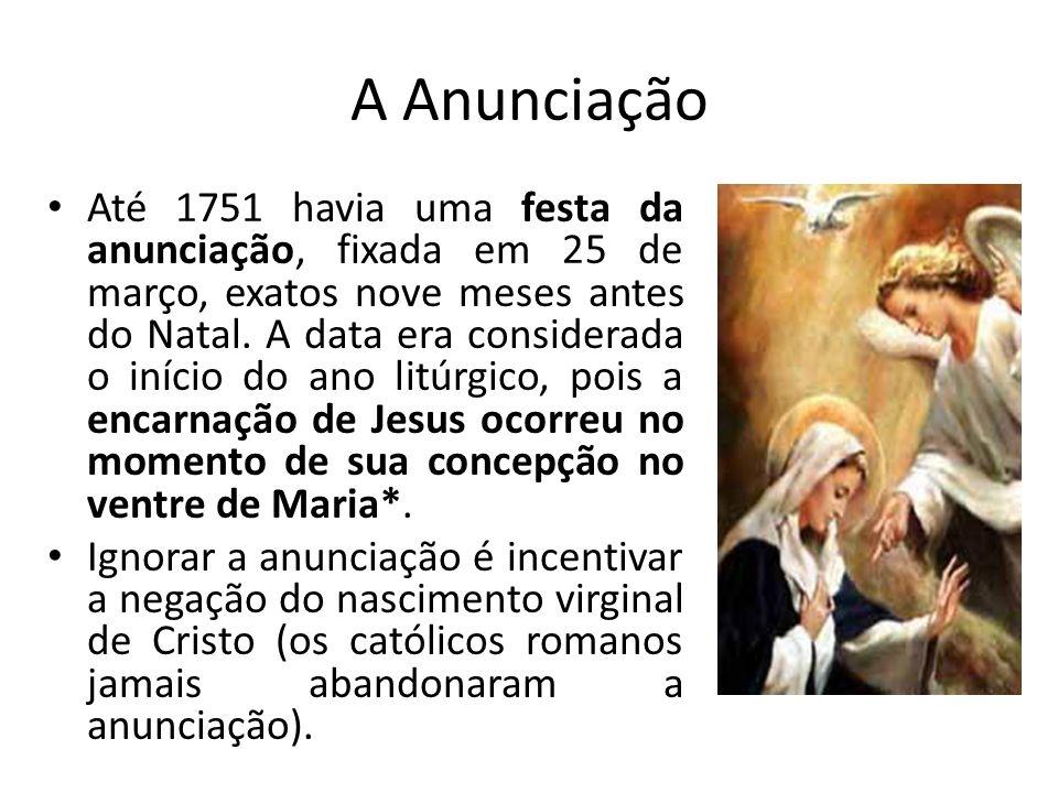 A Anunciação Até 1751 havia uma festa da anunciação, fixada em 25 de março, exatos nove meses antes do Natal.
