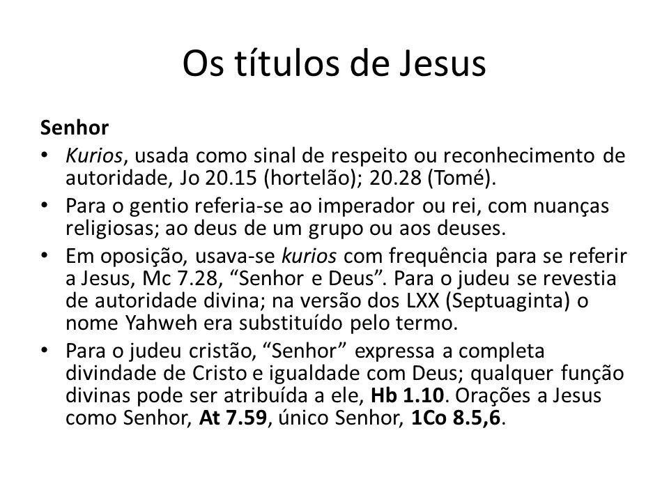Os títulos de Jesus Senhor Kurios, usada como sinal de respeito ou reconhecimento de autoridade, Jo 20.15 (hortelão); 20.28 (Tomé).
