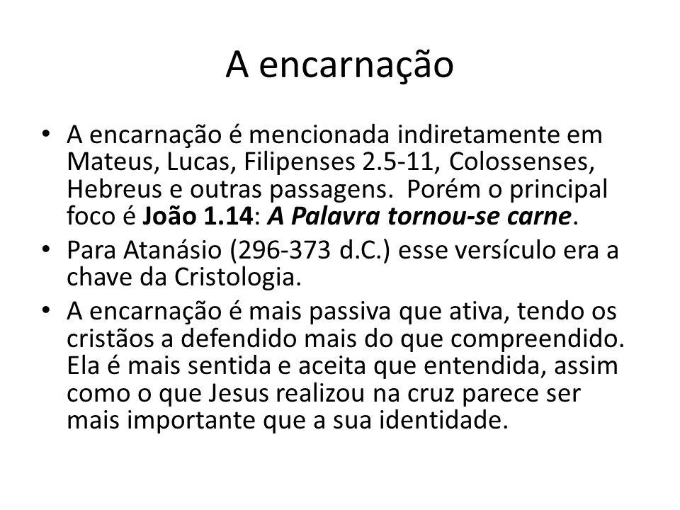 A encarnação A encarnação é mencionada indiretamente em Mateus, Lucas, Filipenses 2.5-11, Colossenses, Hebreus e outras passagens.