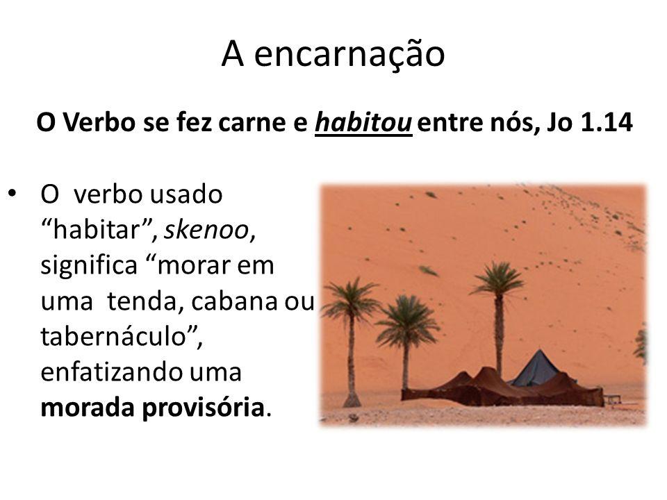 A encarnação O verbo usado habitar, skenoo, significa morar em uma tenda, cabana ou tabernáculo, enfatizando uma morada provisória.