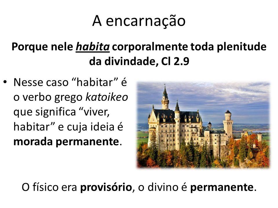 A encarnação Nesse caso habitar é o verbo grego katoikeo que significa viver, habitar e cuja ideia é morada permanente.