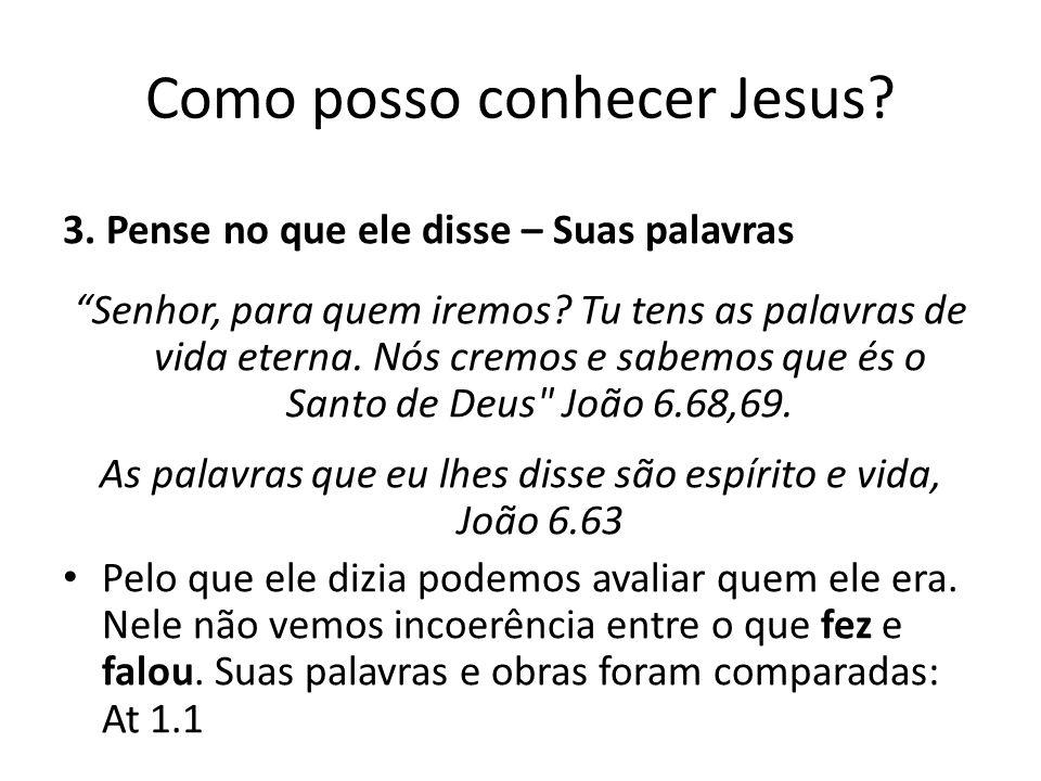 Como posso conhecer Jesus.3. Pense no que ele disse – Suas palavras Senhor, para quem iremos.