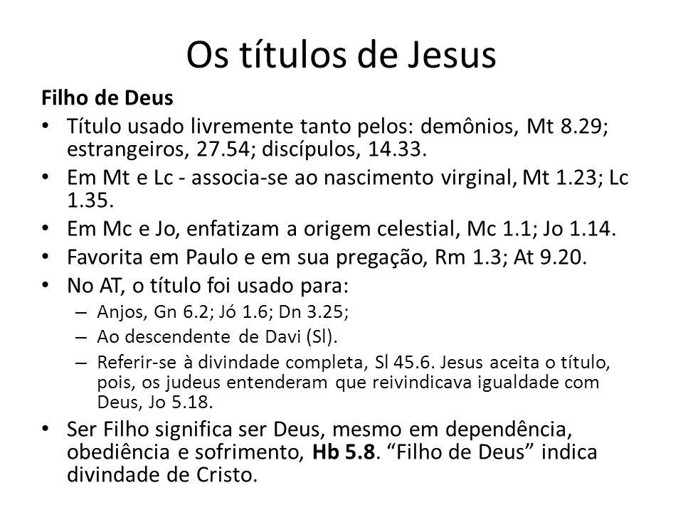 Os títulos de Jesus Filho de Deus Título usado livremente tanto pelos: demônios, Mt 8.29; estrangeiros, 27.54; discípulos, 14.33.