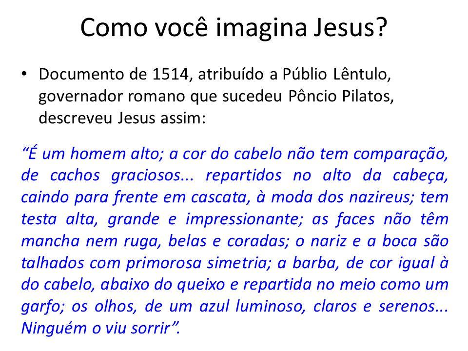 Como você imagina Jesus.
