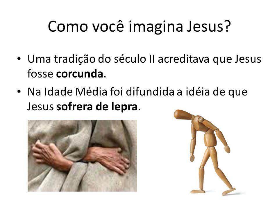 Como você imagina Jesus.Uma tradição do século II acreditava que Jesus fosse corcunda.