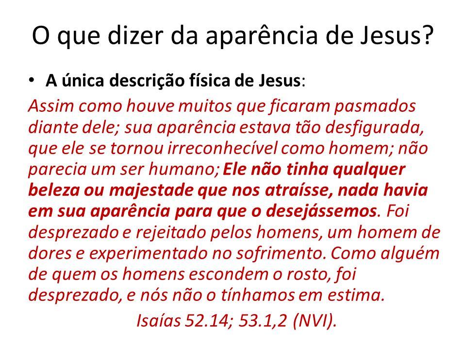 O que dizer da aparência de Jesus.