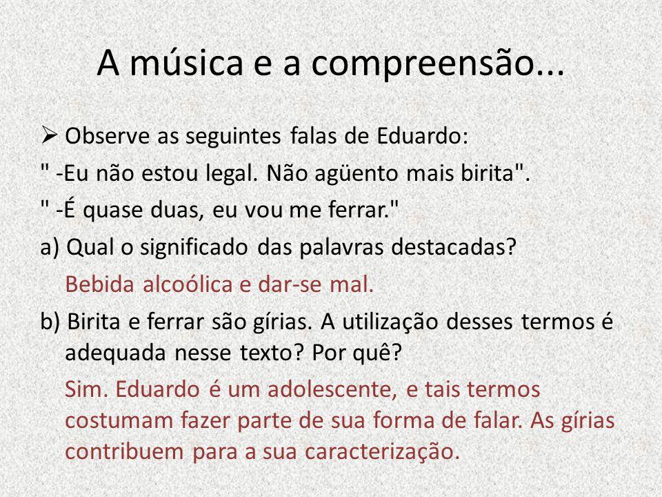 A música e a compreensão... Observe as seguintes falas de Eduardo: