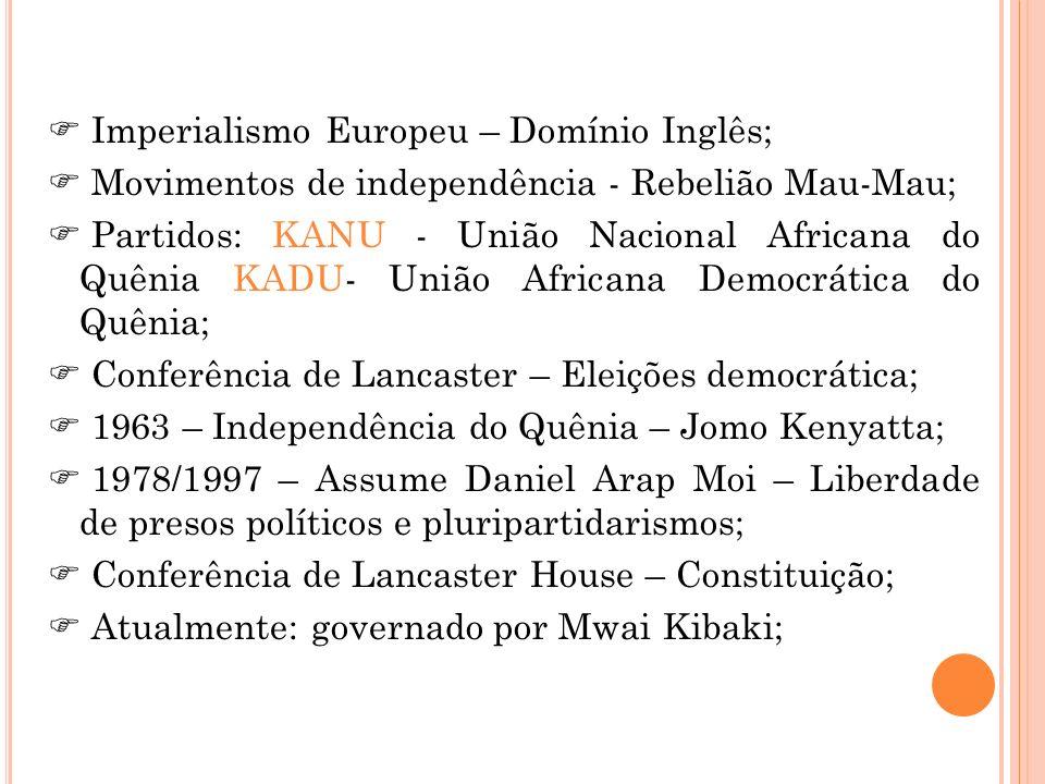 Imperialismo Europeu – Domínio Inglês; Movimentos de independência - Rebelião Mau-Mau; Partidos: KANU - União Nacional Africana do Quênia KADU- União