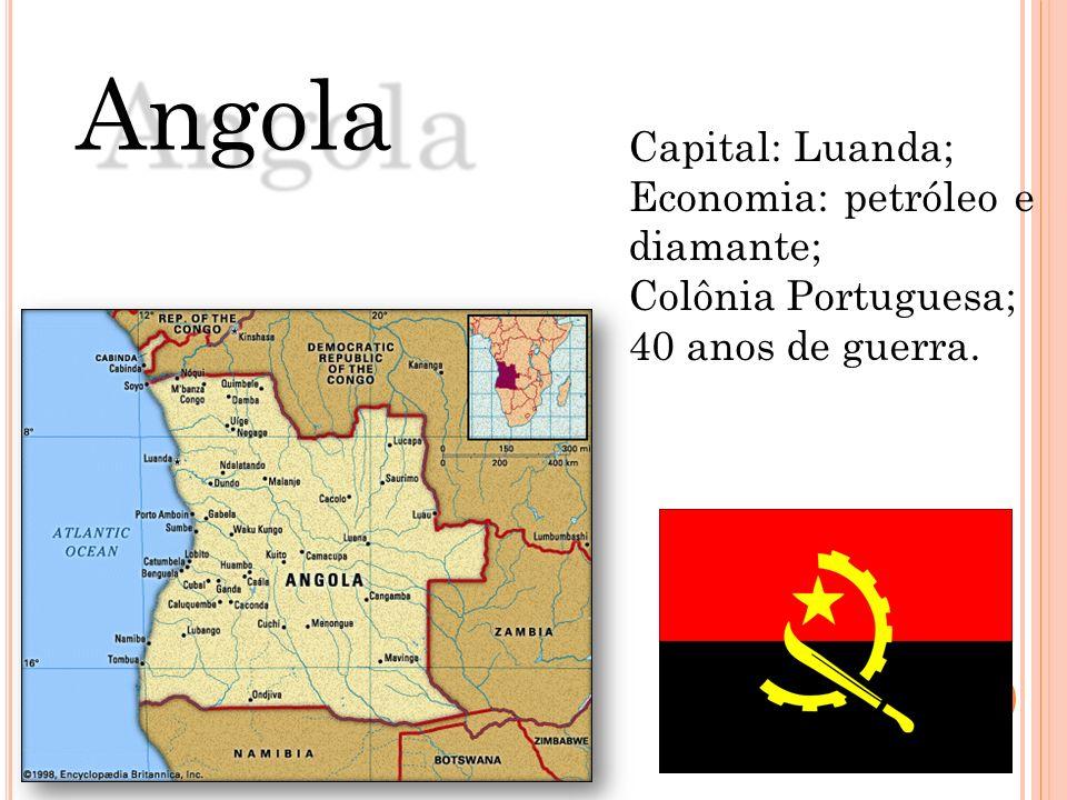 Capital: Luanda; Economia: petróleo e diamante; Colônia Portuguesa; 40 anos de guerra. Angola
