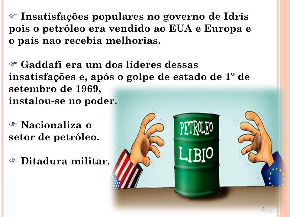 Insatisfações populares no governo de Idris pois o petróleo era vendido ao EUA e Europa e o país nao recebia melhorias. Gaddafi era um dos líderes des