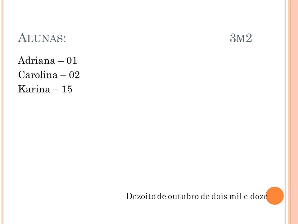 A LUNAS : 3 M 2 Adriana – 01 Carolina – 02 Karina – 15 Dezoito de outubro de dois mil e doze