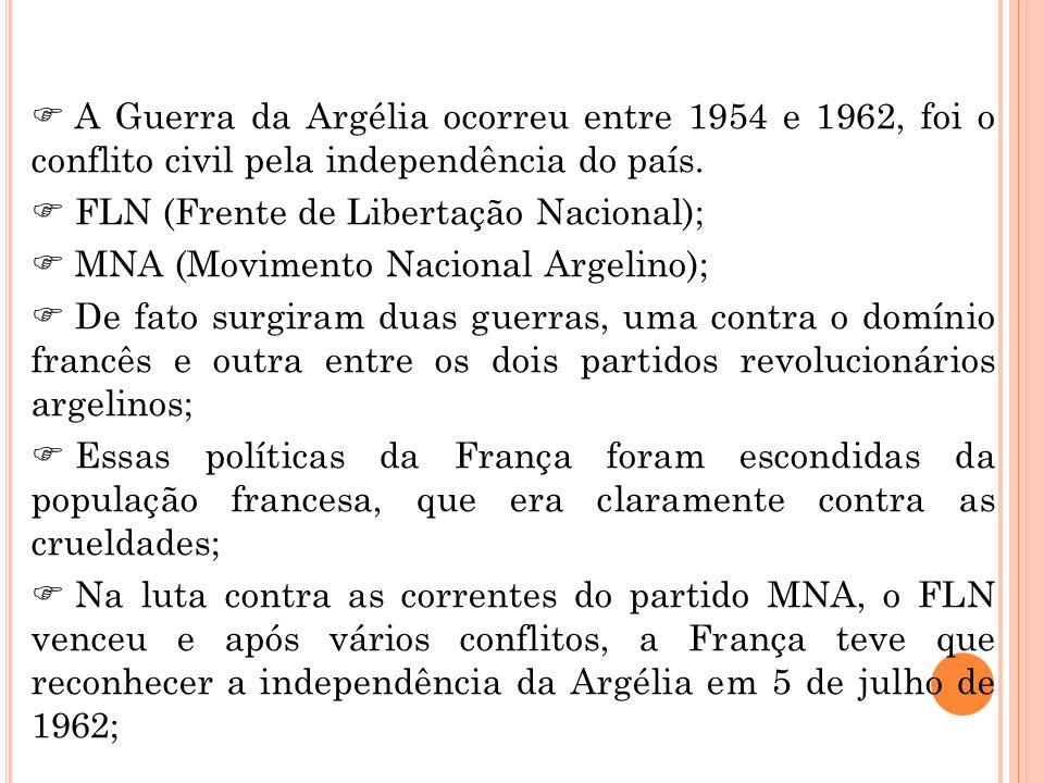 A Guerra da Argélia ocorreu entre 1954 e 1962, foi o conflito civil pela independência do país. FLN (Frente de Libertação Nacional); MNA (Movimento Na
