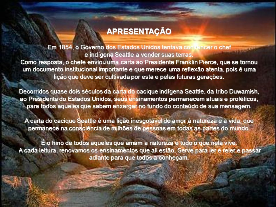 Carta do Cacique Seattle ao Presidente dos Estados Unidos da América - 1855 - rildosilveira@yahoo.com.br Cruzília – MG – Brasil Carta do Cacique Seatt