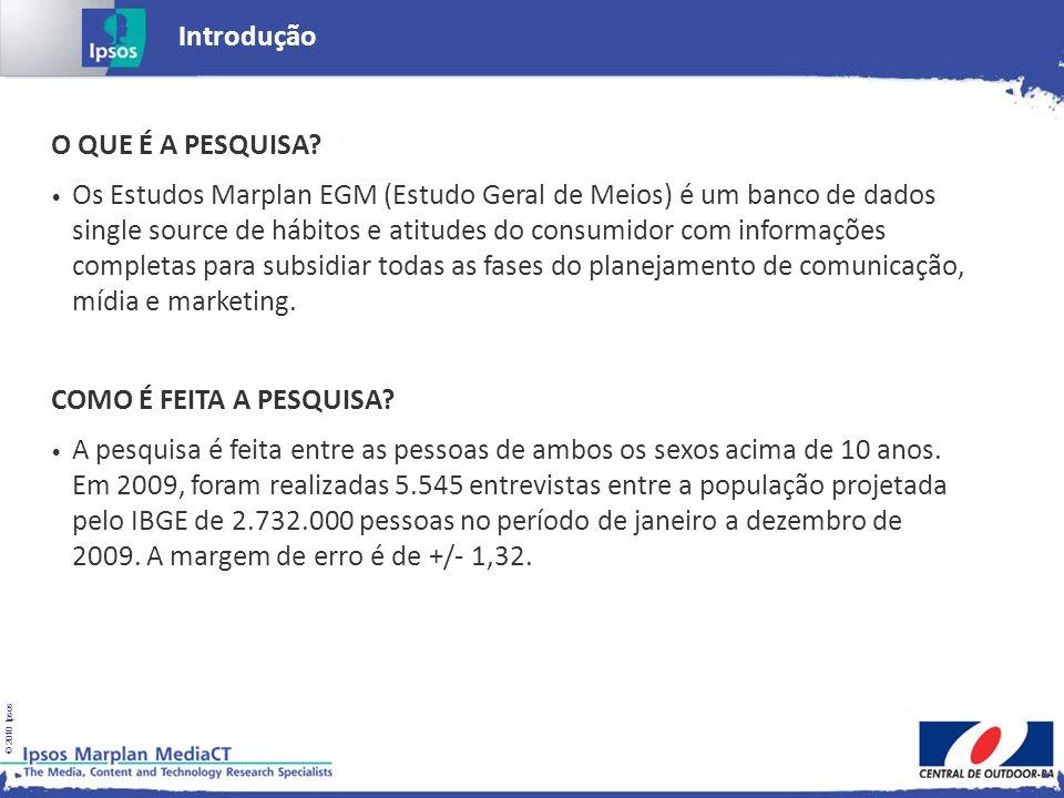 © 2010 Ipsos Cenário atual dos meios – Grande Salvador Fonte Ipsos: Estudos Marplan/EGM – 2003 - 2009 Em Salvador, o meio Outdoor se destacando nos últimos anos.