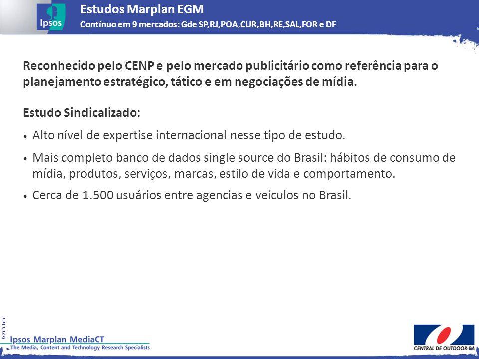 © 2010 Ipsos Estudos Marplan EGM Contínuo em 9 mercados: Gde SP,RJ,POA,CUR,BH,RE,SAL,FOR e DF Reconhecido pelo CENP e pelo mercado publicitário como r