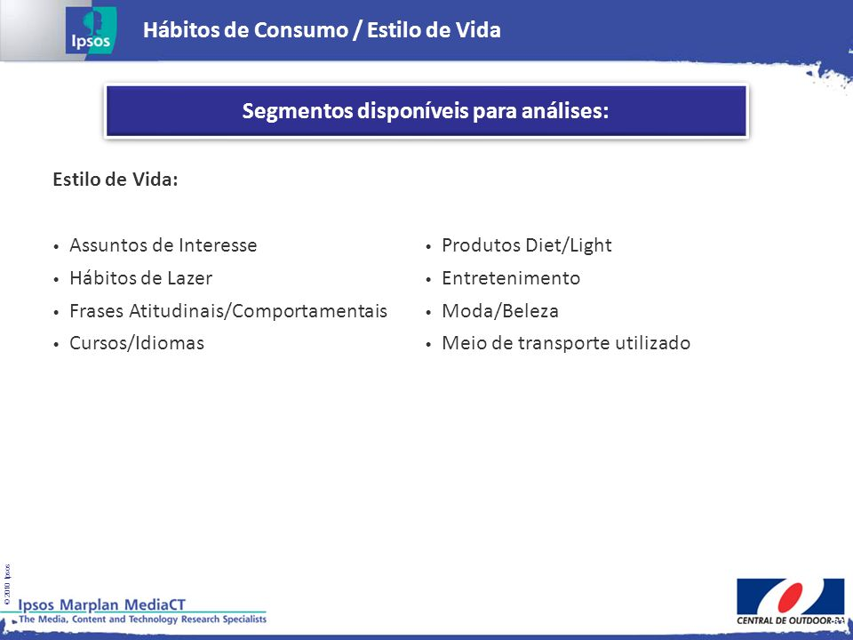 © 2010 Ipsos Estilo de Vida: Assuntos de Interesse Hábitos de Lazer Frases Atitudinais/Comportamentais Cursos/Idiomas Produtos Diet/Light Entretenimen