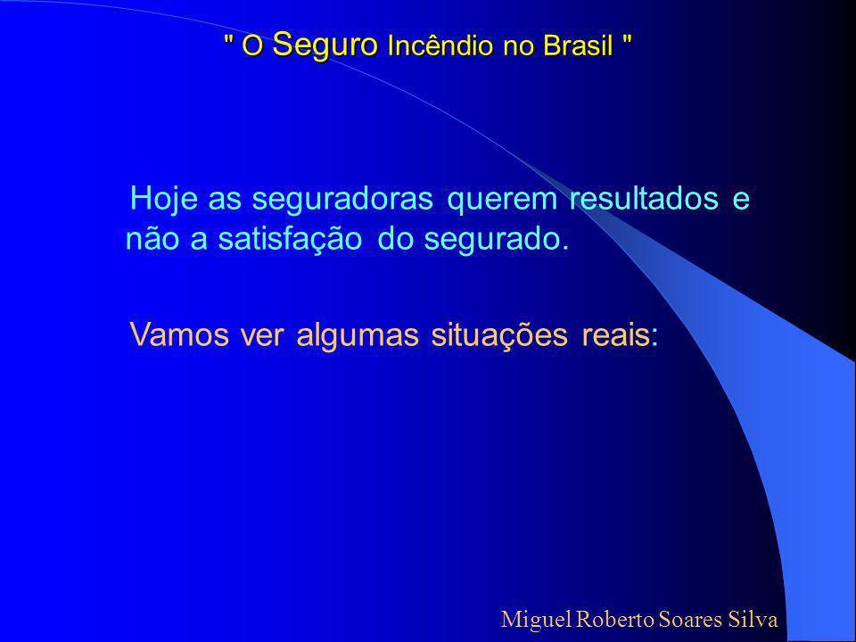 O Seguro Incêndio no Brasil Quero lhes fazer um alerta: Tomem cuidado com: Miguel Roberto Soares Silva CONCEITO de coberturas: Cláusula com o mesmo nome cobrem coisas diferentes de seguradora para seguradora.