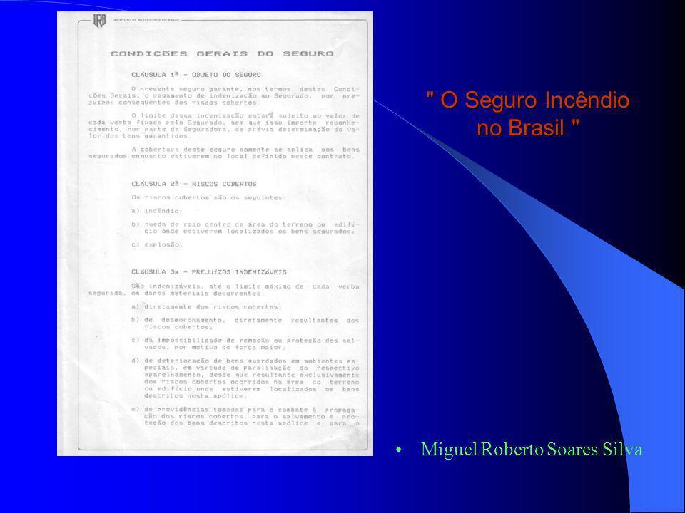 O Seguro Incêndio no Brasil Em 1990 o IRB lança no mercado a 1ª Tarifa de Seguro Incêndio Simplificada Miguel Roberto Soares Silva Era tão simplificada que somente se aplicava a Residências, Comércios e Consultórios