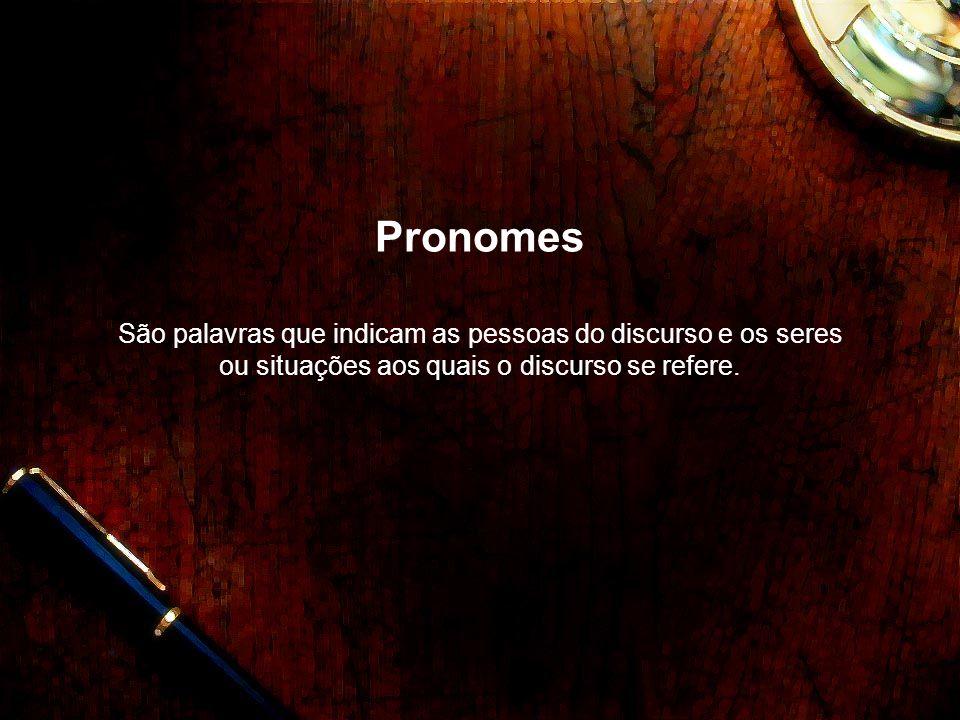 Pronomes Pessoais São aqueles que indicam as três pessoas do discurso, plural ou singular.