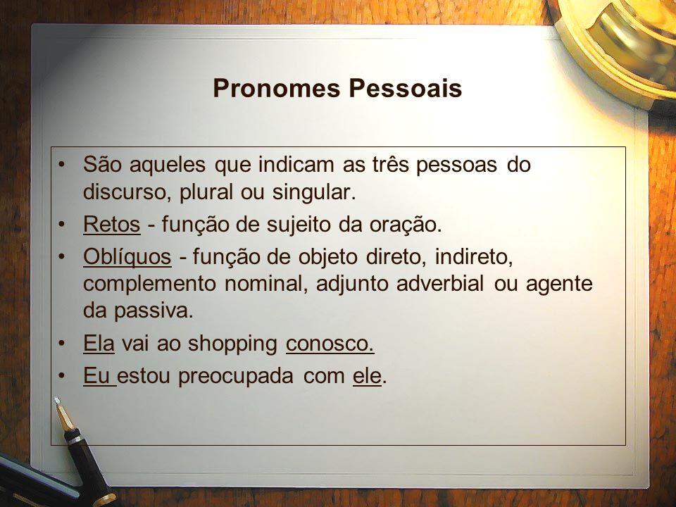 Pronomes Pessoais Retos - eu, tu (você), ele, ela, nós, vós, eles, elas.