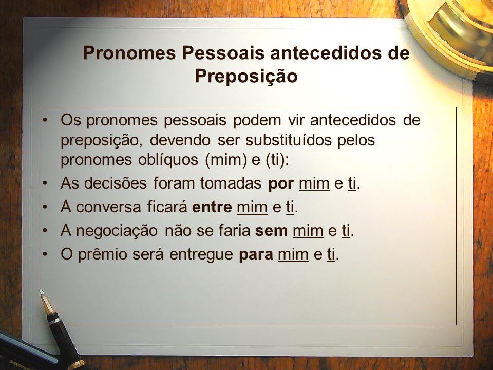 Mim e Eu É obrigatório o emprego de (eu) e (tu) quando o pronome funcionar como sujeito da oração, pois somente os pronomes retos podem ser sujeitos.
