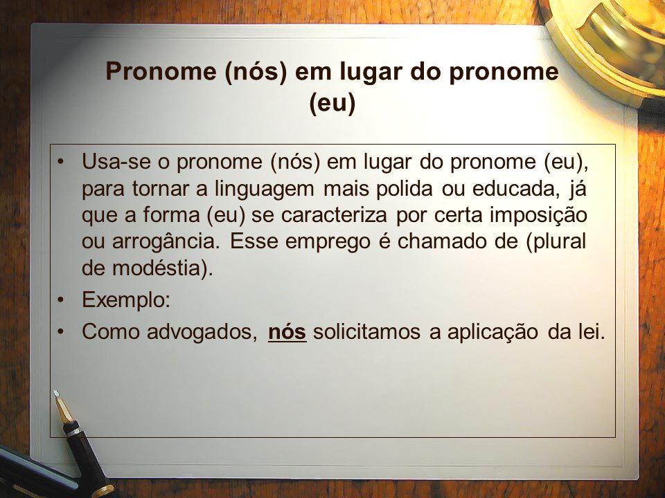 A gente É comum o emprego da expressão (a gente), substituindo o pronome (nós), na linguagem coloquial.