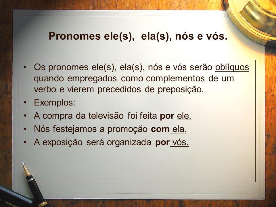 As expressões (com nós, com vós) Podem ser usadas quando seguidas de uma palavra de reforço (ambos, mesmos, dois, etc.) Exemplo: A bagagem seguirá com nós dois.