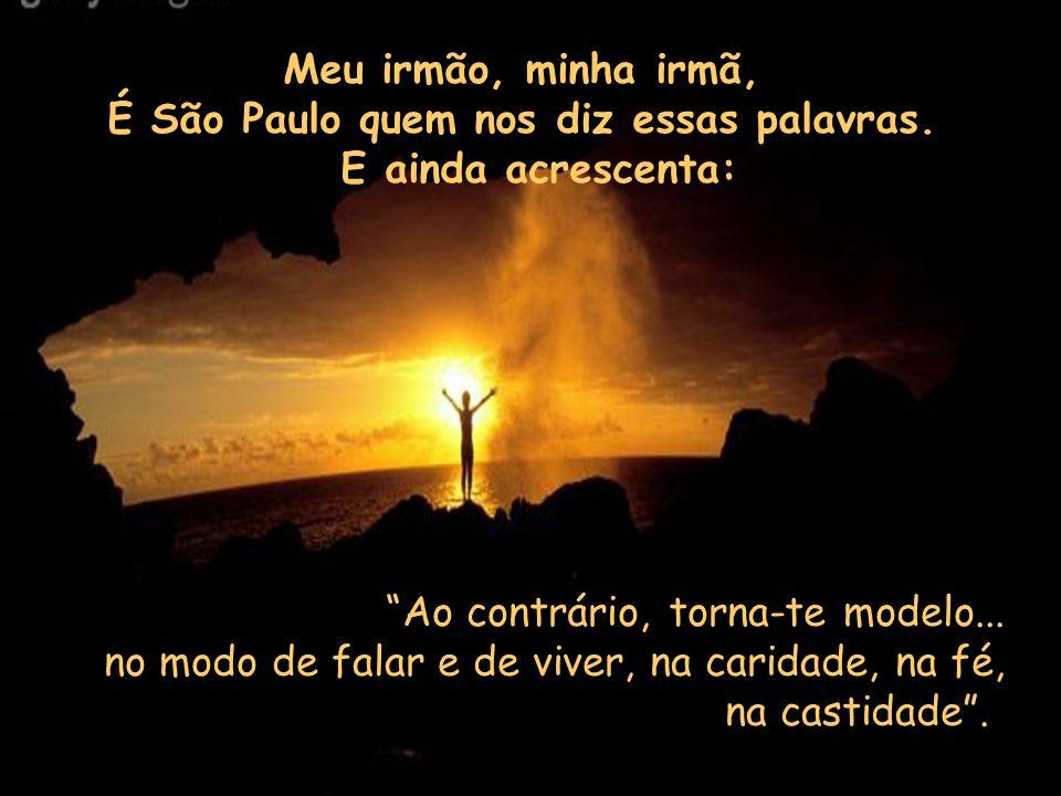 Meu irmão, minha irmã, É São Paulo quem nos diz essas palavras.