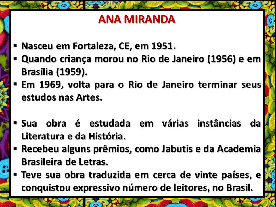 ANA MIRANDA Nasceu em Fortaleza, CE, em 1951. Nasceu em Fortaleza, CE, em 1951. Quando criança morou no Rio de Janeiro (1956) e em Brasília (1959). Qu