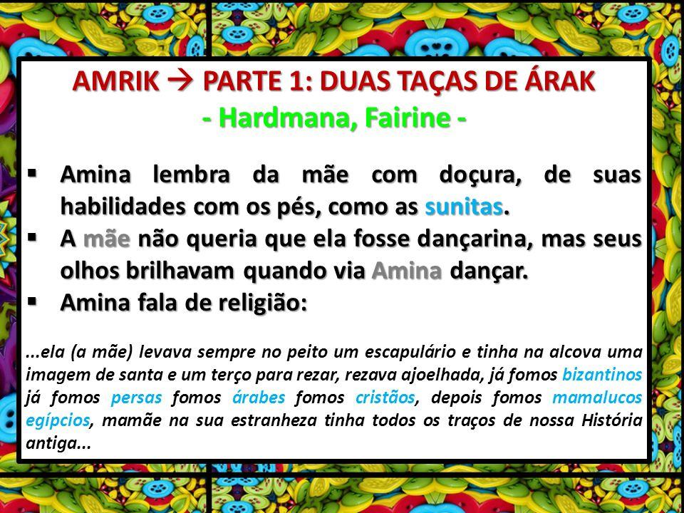 AMRIK PARTE 1: DUAS TAÇAS DE ÁRAK - Hardmana, Fairine - Amina lembra da mãe com doçura, de suas habilidades com os pés, como as sunitas. Amina lembra