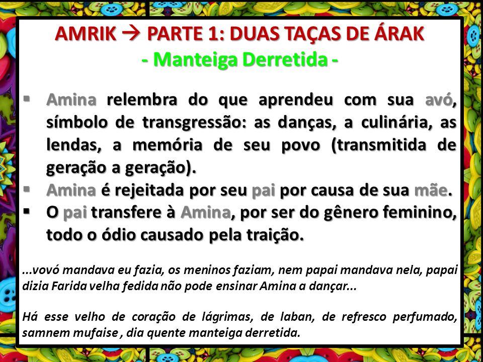 AMRIK PARTE 1: DUAS TAÇAS DE ÁRAK - Manteiga Derretida - Amina relembra do que aprendeu com sua avó, símbolo de transgressão: as danças, a culinária, as lendas, a memória de seu povo (transmitida de geração a geração).