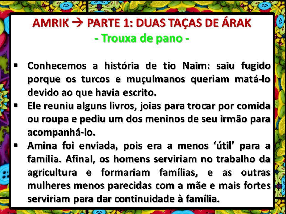 AMRIK PARTE 1: DUAS TAÇAS DE ÁRAK - Trouxa de pano - Conhecemos a história de tio Naim: saiu fugido porque os turcos e muçulmanos queriam matá-lo devido ao que havia escrito.
