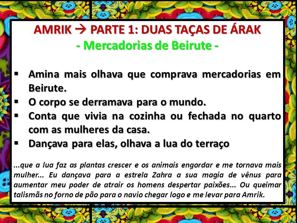 AMRIK PARTE 1: DUAS TAÇAS DE ÁRAK - Mercadorias de Beirute - Amina mais olhava que comprava mercadorias em Beirute.
