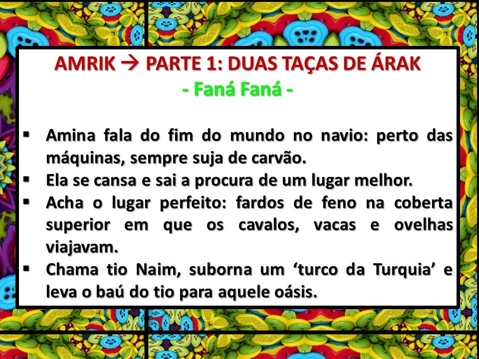 AMRIK PARTE 1: DUAS TAÇAS DE ÁRAK - Faná Faná - Amina fala do fim do mundo no navio: perto das máquinas, sempre suja de carvão. Amina fala do fim do m