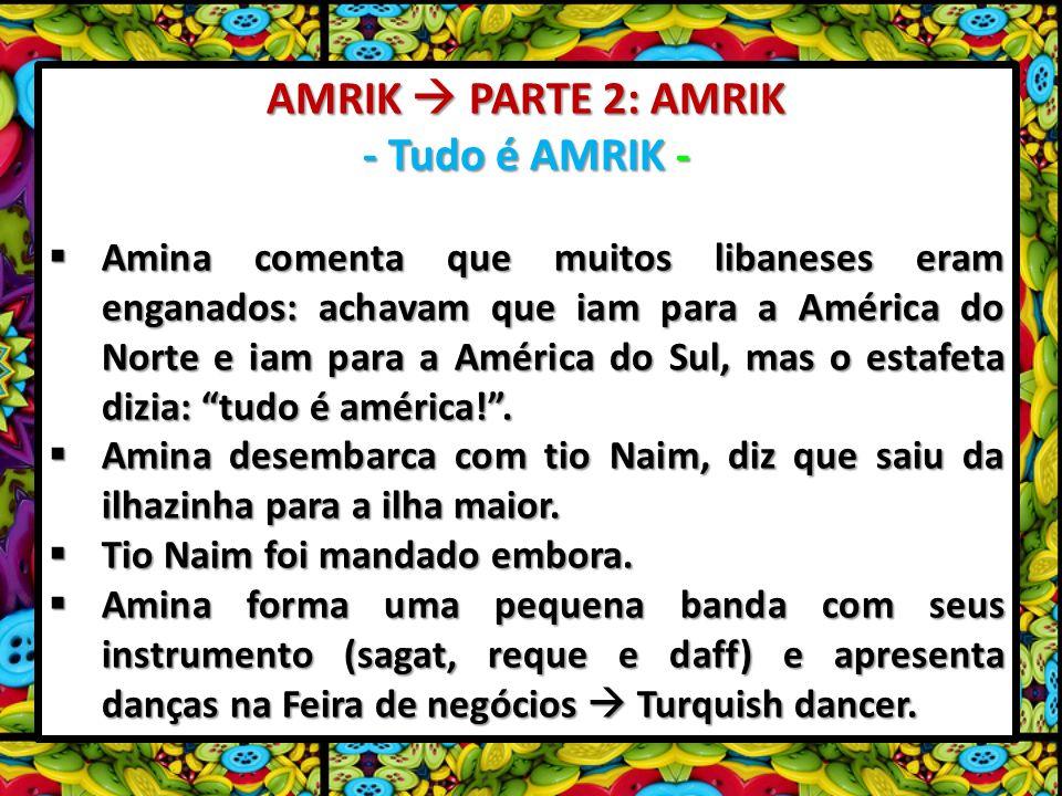 AMRIK PARTE 2: AMRIK - Tudo é AMRIK - Amina comenta que muitos libaneses eram enganados: achavam que iam para a América do Norte e iam para a América do Sul, mas o estafeta dizia: tudo é américa!.