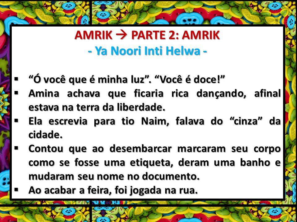 AMRIK PARTE 2: AMRIK - Ya Noori Inti Helwa - Ó você que é minha luz. Você é doce! Ó você que é minha luz. Você é doce! Amina achava que ficaria rica d