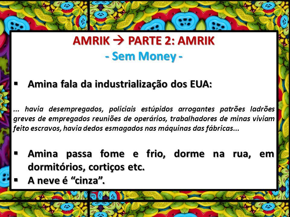 AMRIK PARTE 2: AMRIK - Sem Money - Amina fala da industrialização dos EUA: Amina fala da industrialização dos EUA:... havia desempregados, policiais e