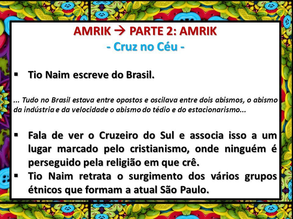 AMRIK PARTE 2: AMRIK - Cruz no Céu - Tio Naim escreve do Brasil. Tio Naim escreve do Brasil.... Tudo no Brasil estava entre opostos e oscilava entre d