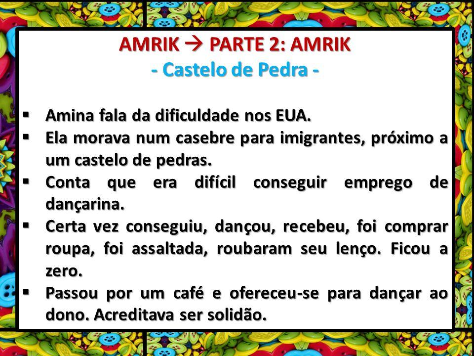 AMRIK PARTE 2: AMRIK - Castelo de Pedra - Amina fala da dificuldade nos EUA. Amina fala da dificuldade nos EUA. Ela morava num casebre para imigrantes