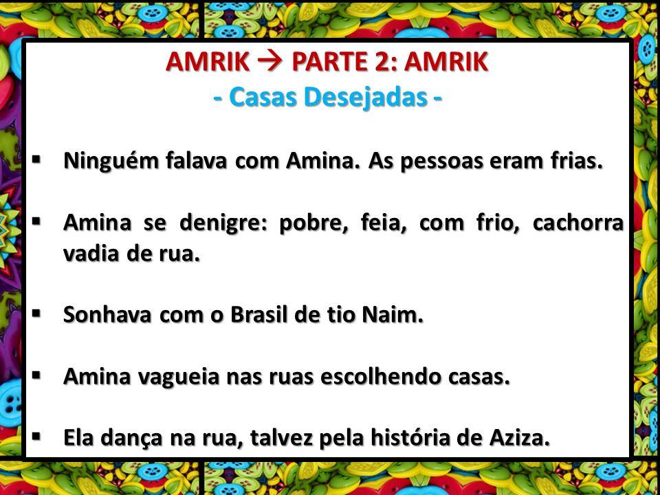 AMRIK PARTE 2: AMRIK - Casas Desejadas - Ninguém falava com Amina. As pessoas eram frias. Ninguém falava com Amina. As pessoas eram frias. Amina se de