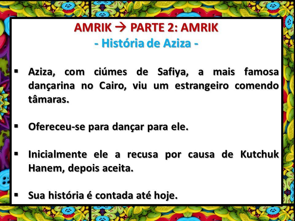 AMRIK PARTE 2: AMRIK - História de Aziza - Aziza, com ciúmes de Safiya, a mais famosa dançarina no Cairo, viu um estrangeiro comendo tâmaras. Aziza, c